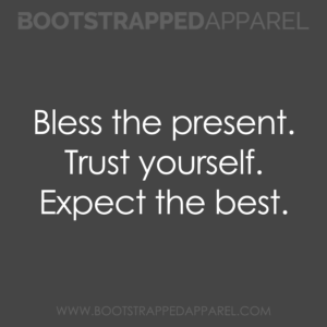 bless-the-present-trust-yourself-expect-the-best