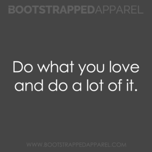 do-what-you-love-and-do-a-lot-of-it
