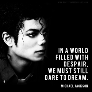 in-a-world-filled-with-despair-we-must-still-dare-to-dream-micheal-jackson