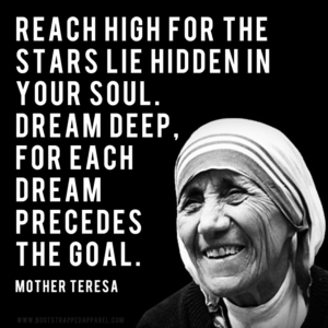 reach-for-the-stars-lie-hidden-in-your-soul-dream-deep-for-the-dream-precedes-the-goal-mother-teresa