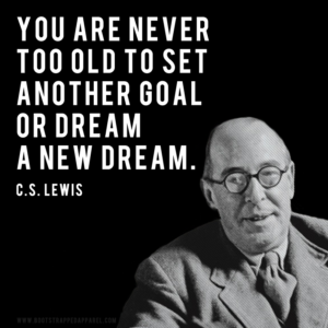you-are-never-too-old-to-set-another-gial-or-dream-a-new-dream-cs-lewis